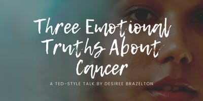 Three Emotional Truths About Cancer