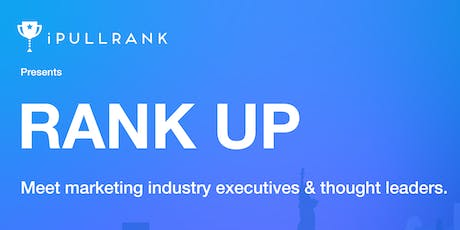 Rank UP - Featuring the Top Growth Hackers & Marketing Industry Experts tickets