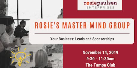 Rosie's Master Mind Group - Your Business: Leads and Sponsorships tickets
