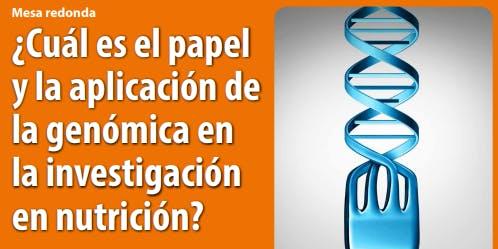 Mesa Redonda - Papel y aplicación de la genómica en la investigación en nutrición