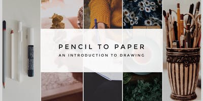 Pencil to Paper: Introduction to Drawing (6 week course)