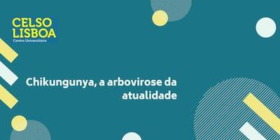Chikungunya, a Arbovirose da Atualidade