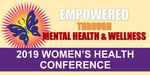EMPOWERED THROUGH MENTAL HEALTH & WELLNESS - 2019 Women's Health Conference