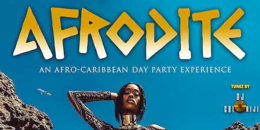 AFRODITE: AN AFRO-CARIBBEAN DAY PARTY EXPERIENCE
