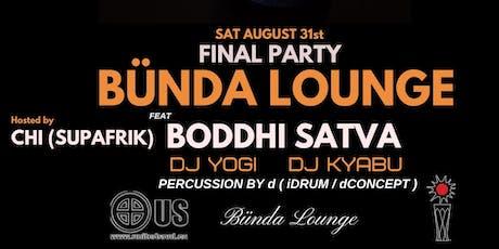 Bunda Lounge Closing Party w/ Boddhi Satva, DJ Yogi & DJ Kyabu tickets