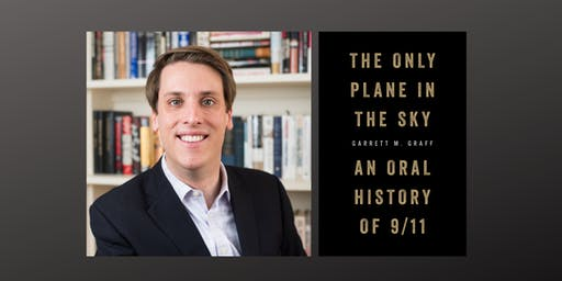 Garrett M. Graff & The Only Plane in the Sky: An Oral History of 9/11