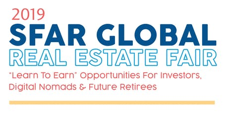 "SFAR Global Real Estate Fair 2019: ""Learn to Earn"" Opportunities for Investors, Digital Nomads and Future Retirees tickets"