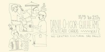 Danilo Penteado, Guilherme Kafé e Igor Caracas!
