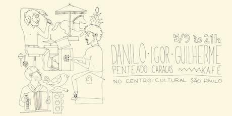 Danilo Penteado, Guilherme Kafé e Igor Caracas! ingressos