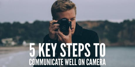 5 KEY STEPS TO COMMUNICATE WELL ON CAMERA! tickets