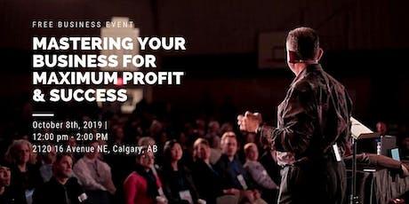Mastering Your Business For Maximum Profit & Success - Calgary Alberta tickets