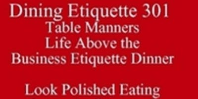 Outclass the Competition Table Manners Know What Others Know Life Above the Business Etiquette Dinner New Class Special SoE 512 821-2699