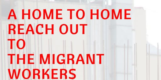 A Home to Home Reach Out To The Migrant Workers