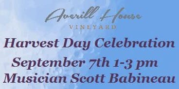 Averill House Vineyard Harvest Day Wine Celebration with Scott Babineau