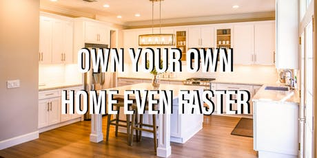 HOW TO OWN YOUR HOME EVEN FASTER tickets