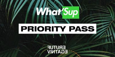 WHAT'SUP PRIORITY PASS // Future Vintage Festival