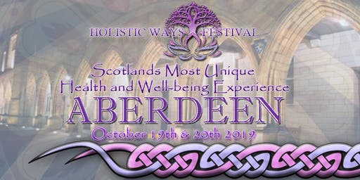 Holistic Ways Festival Aberdeen Elphinstone Hall - October 19th & 20th