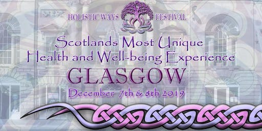 Holistic Ways Festival Glasgow Trades Hall - December 7th & 8th