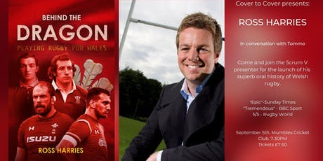 Behind The Dragon. Ross Harries. Playing Rugby For Wales. Scrum V. tickets