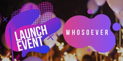 WHOSOEVER: LAUNCH EVENT