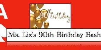 "Ms. Liz's 90th Birthday Bash   ""Dress to Impress Affair"""