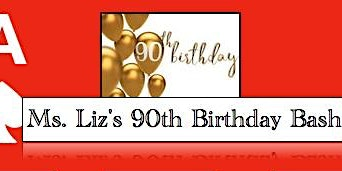 "Ms. Liz's 90th Birthday Bash   ""Dress to Impress Affair"""
