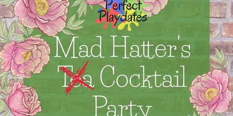 Perfect Playdates Mad Hatter's Cocktail Party tickets