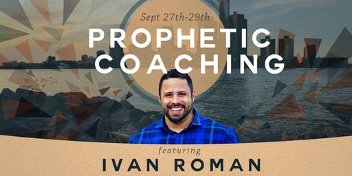 Prophetic Coaching Featuring Ivan Roman