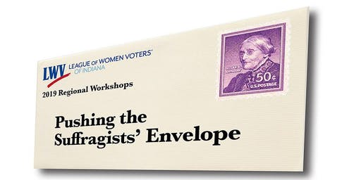 2019 League Workshop: Pushing the Suffragists' Envelope – Indianapolis