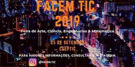 Feira de Arte, Ciência, Engenharias & Matemática - FACEM TIC 2019 ingressos