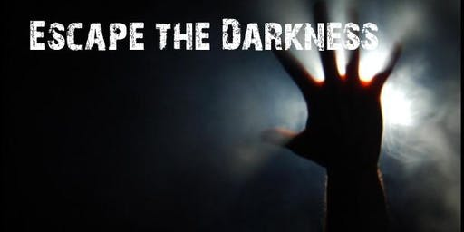 Escape the darkness