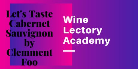 Masterclass Let's Taste Cabernet Sauvignon  by Clemment Foo biglietti