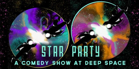 Star Party: A Comedy Show at Deep Space tickets