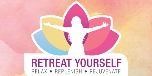 RETREAT YOURSELF:  Women's Retreat to Relax, Replenish and Rejuvenate