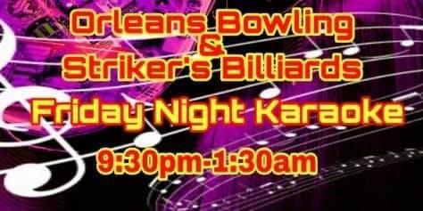 Karaoke Fridays @ Orleans Bowling Centre.