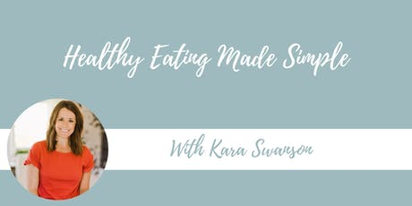 Healthy Eating Made Simple With Kara Swanson tickets