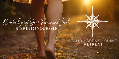 Stand*Speak*Shine RETREAT: (Embodying Your Feminine Soul) STEP INTO YOURSELF tickets