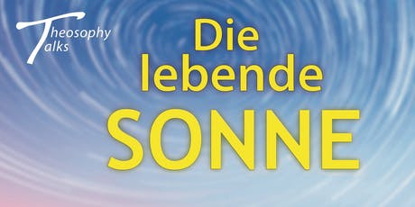 Theosophy talks - Die lebende Sonne Tickets