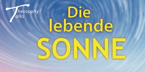 Theosophy talks - Die lebende Sonne