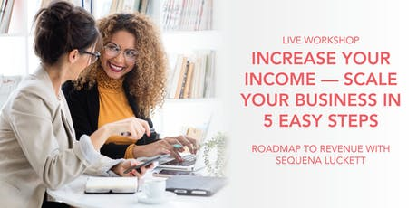 Increase Your Income — Scale Your Business In 5 Easy Steps tickets