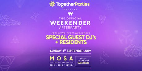 Weekender 'Official' Afterparty * TogetherParties * MOSA * 01/09/19 tickets