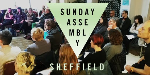 Sunday Assembly Sheffield, 15th September 2019: Humanism in Sheffield