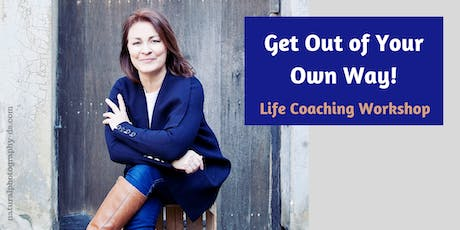 Get Out of Your Own Way! - Life Coaching Workshop tickets