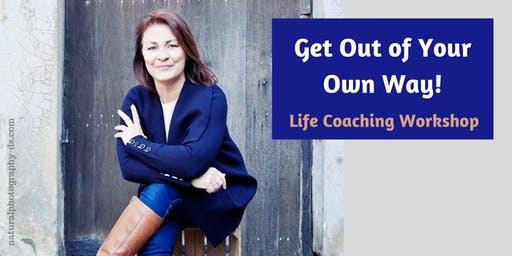 Get Out of Your Own Way! - Life Coaching Workshop