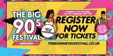 The Big Nineties Festival - Aberdeen tickets