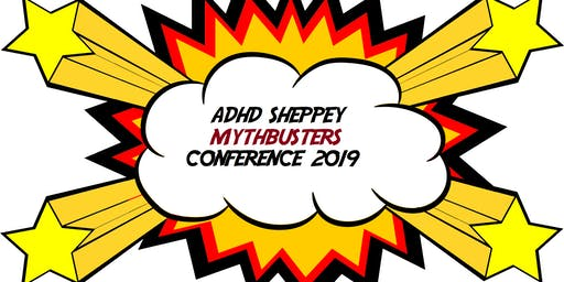 ADHD SHEPPEY MYTHBUSTERS CONFERENCE 2019