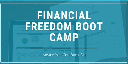 """Financial Freedom Boot Camp - """"Advice You Can Bank On"""""""