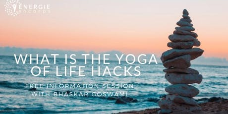 FREE INFO SESSION: What is the Yoga of Life Hacks? tickets