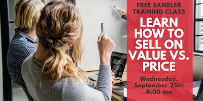 Complimentary Sandler Training Class:  Learn how to Sell on Value vs. Price