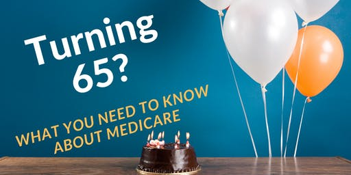 Turning 65: What You Need to Know About Medicare (An Educational Event)